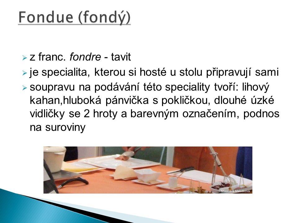 Fondue (fondý) z franc. fondre - tavit