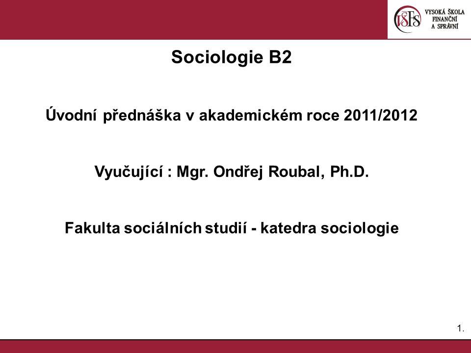 Sociologie B2 Úvodní přednáška v akademickém roce 2011/2012