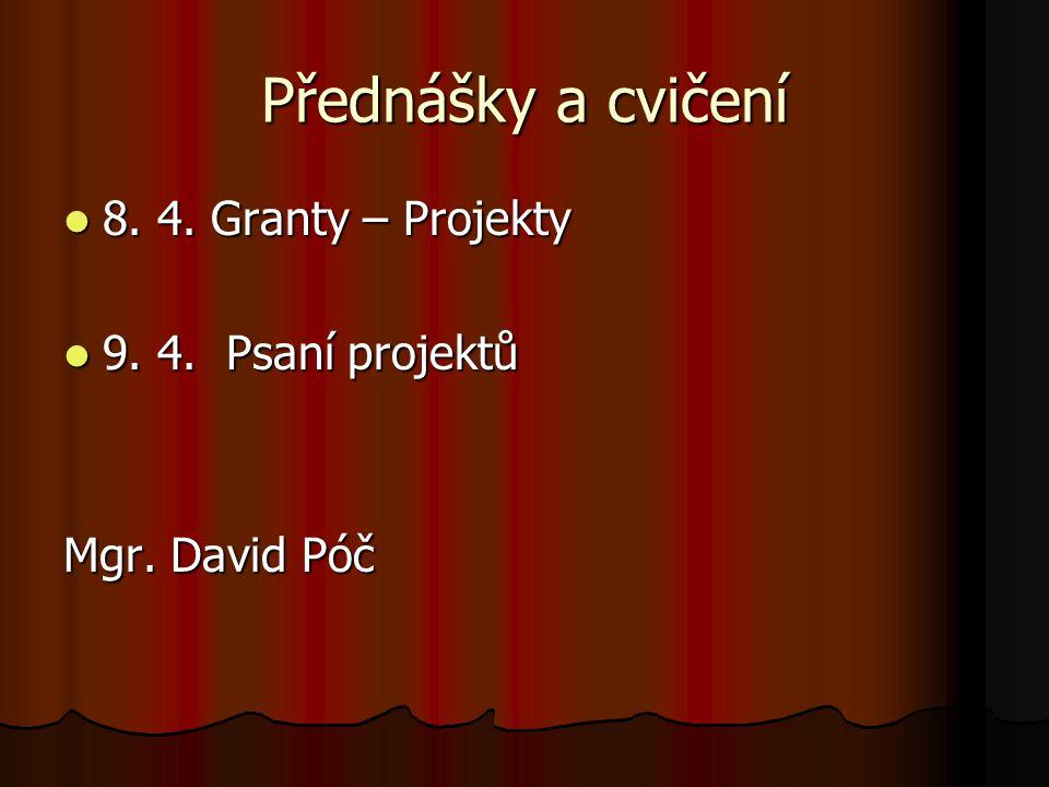 Přednášky a cvičení 8. 4. Granty – Projekty 9. 4. Psaní projektů