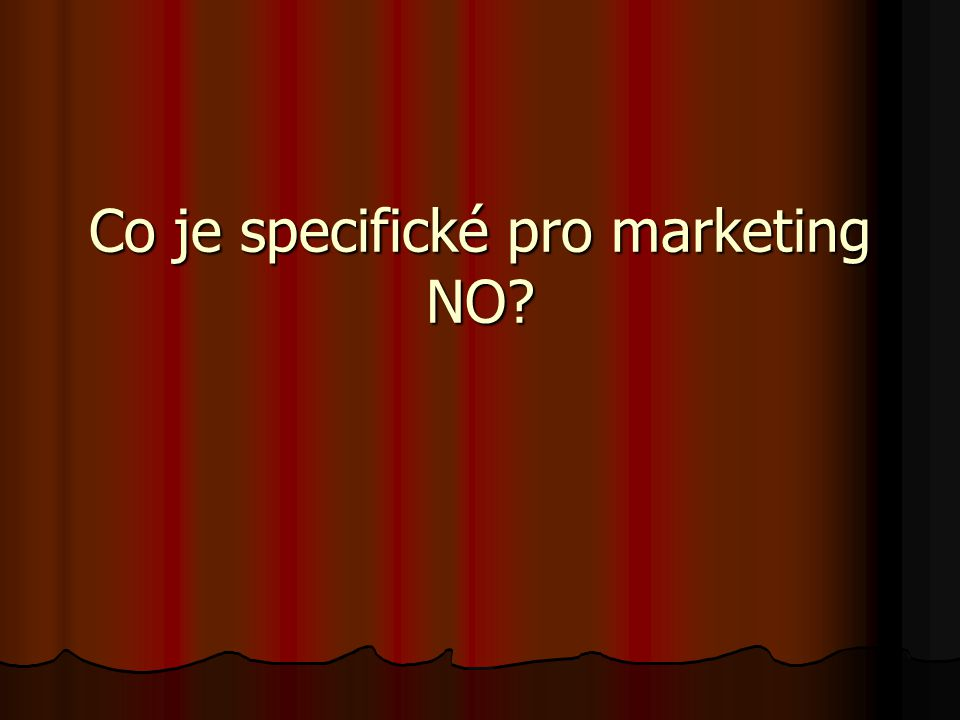Co je specifické pro marketing NO