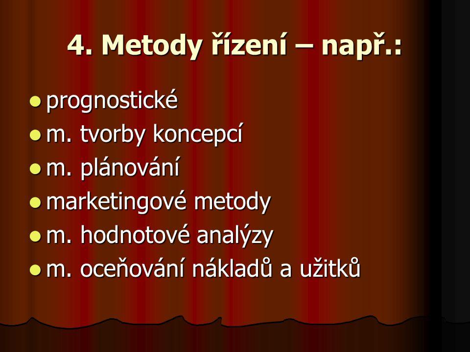 4. Metody řízení – např.: prognostické m. tvorby koncepcí m. plánování