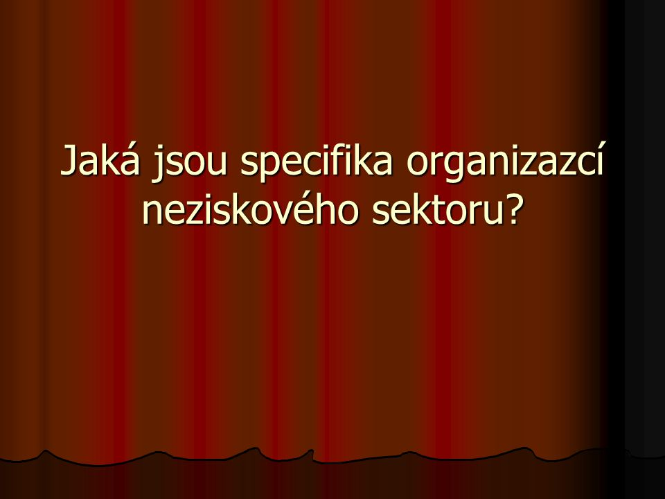 Jaká jsou specifika organizazcí neziskového sektoru