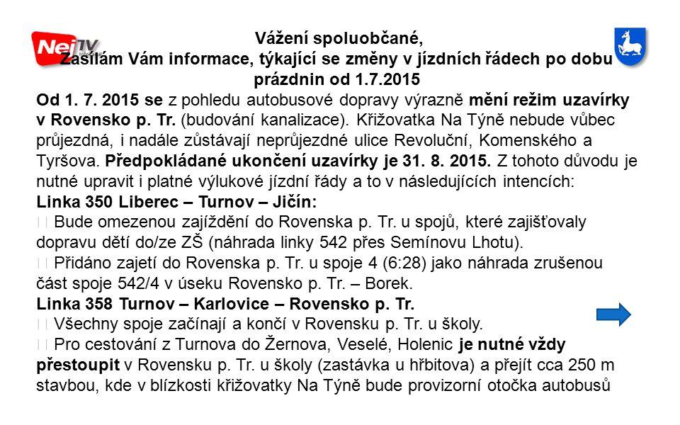 Vážení spoluobčané, Zasílám Vám informace, týkající se změny v jízdních řádech po dobu prázdnin od 1.7.2015.
