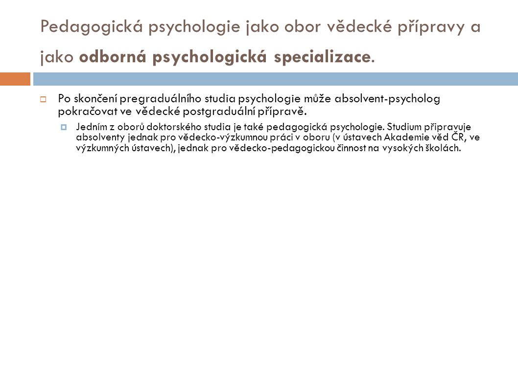 Pedagogická psychologie jako obor vědecké přípravy a jako odborná psychologická specializace.