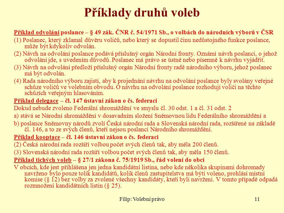 Příklady druhů voleb Příklad odvolání poslance – § 49 zák. ČNR č. 54/1971 Sb., o volbách do národních výborů v ČSR.