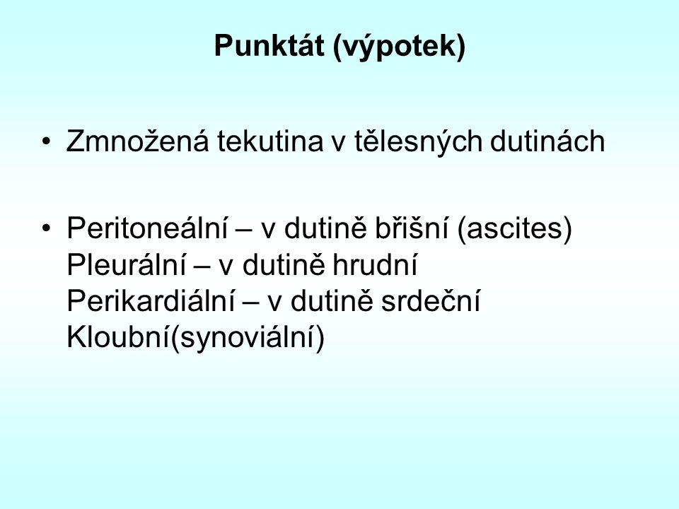 Punktát (výpotek) Zmnožená tekutina v tělesných dutinách.