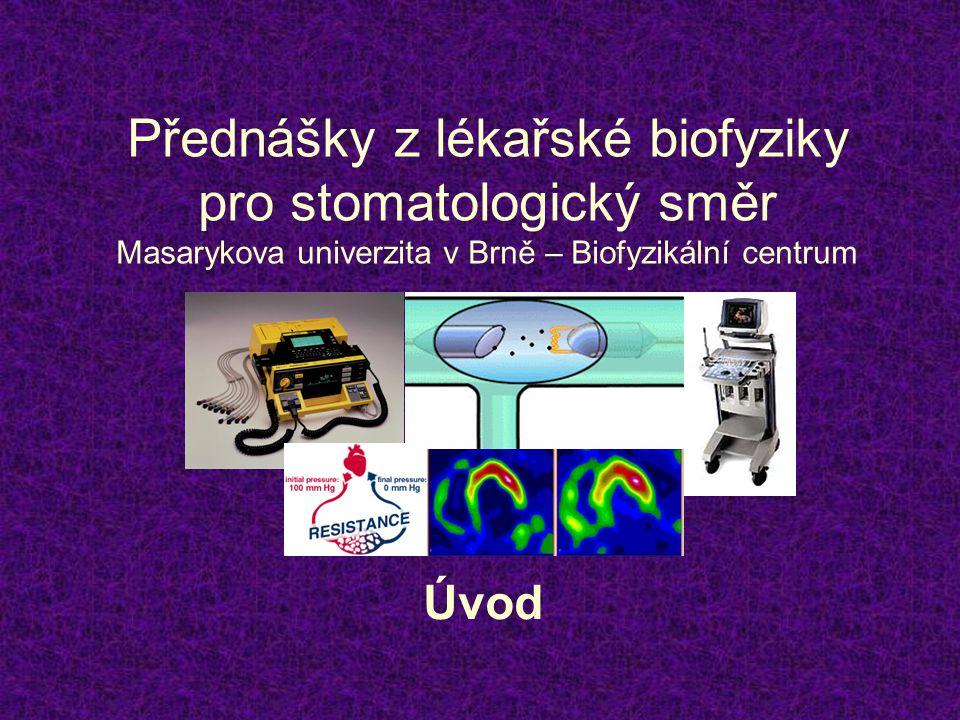 Přednášky z lékařské biofyziky pro stomatologický směr Masarykova univerzita v Brně – Biofyzikální centrum