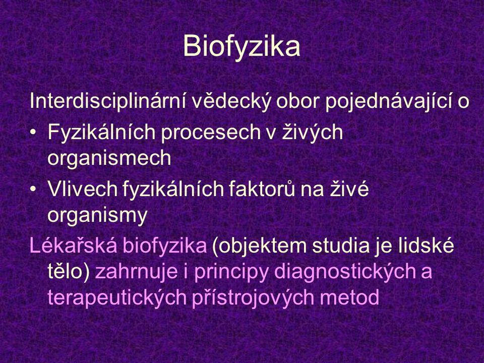 Biofyzika Interdisciplinární vědecký obor pojednávající o