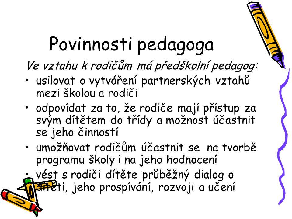 Povinnosti pedagoga Ve vztahu k rodičům má předškolní pedagog: