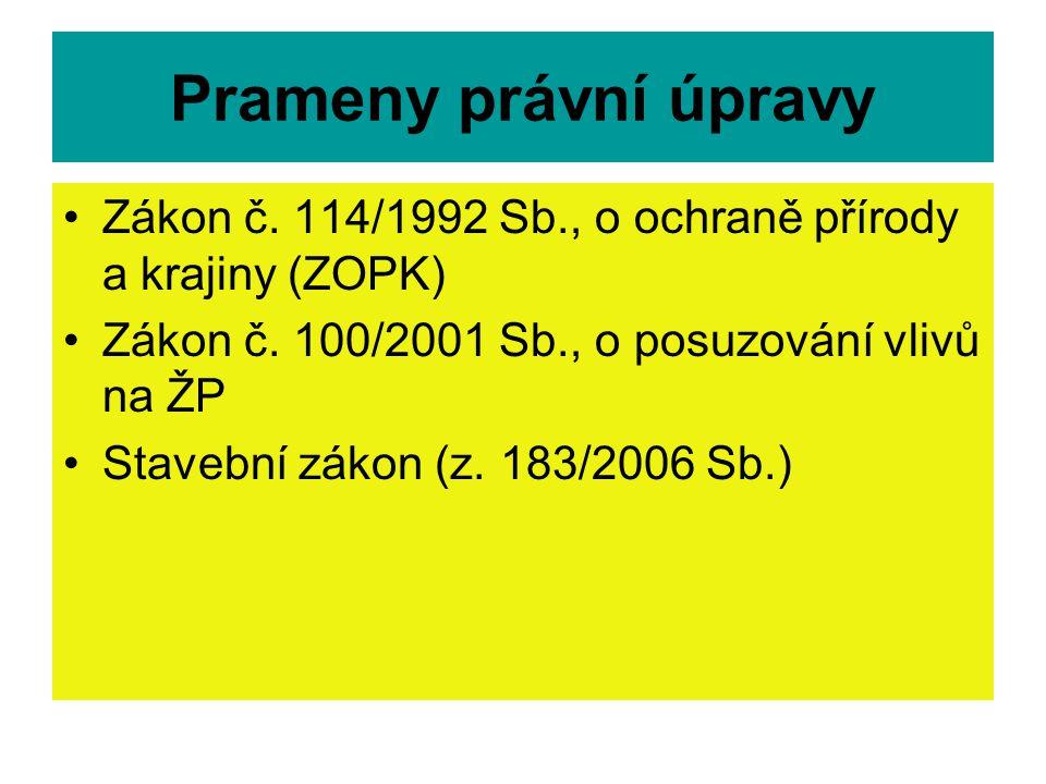 Prameny právní úpravy Zákon č. 114/1992 Sb., o ochraně přírody a krajiny (ZOPK) Zákon č. 100/2001 Sb., o posuzování vlivů na ŽP.