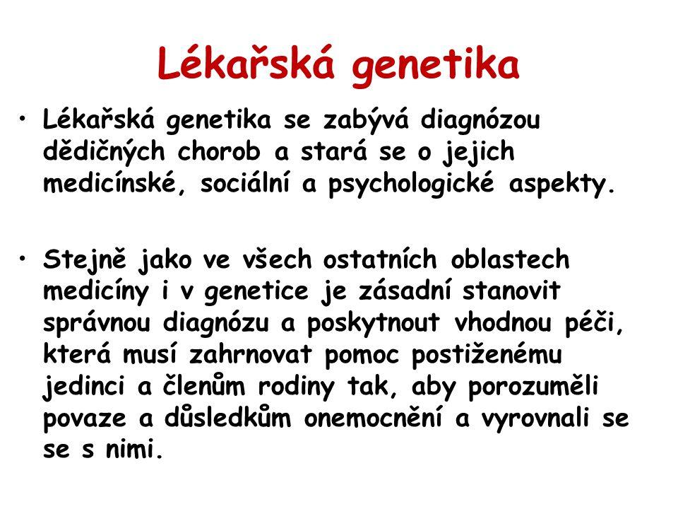 Lékařská genetika Lékařská genetika se zabývá diagnózou dědičných chorob a stará se o jejich medicínské, sociální a psychologické aspekty.