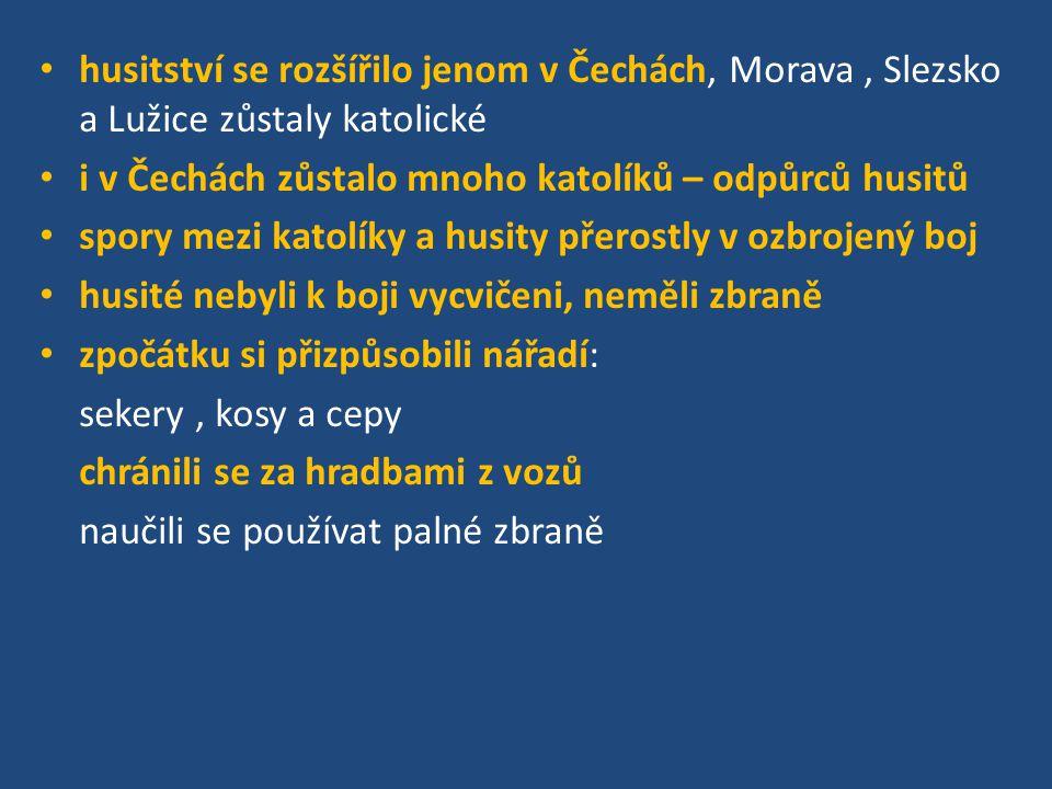 husitství se rozšířilo jenom v Čechách, Morava , Slezsko a Lužice zůstaly katolické