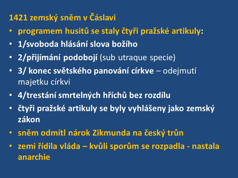 1421 zemský sněm v Čáslavi programem husitů se staly čtyři pražské artikuly: 1/svoboda hlásání slova božího.