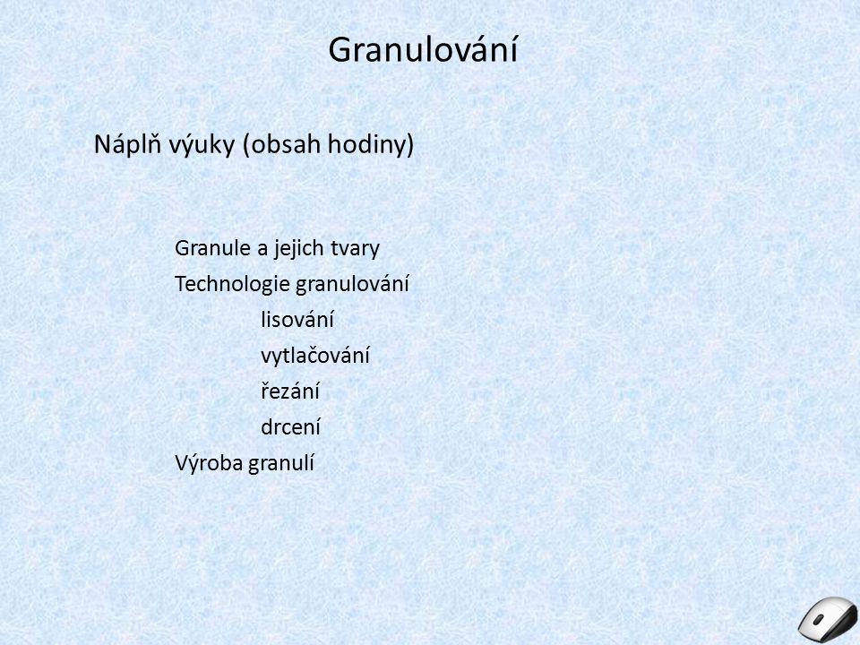 Granulování Náplň výuky (obsah hodiny) Granule a jejich tvary