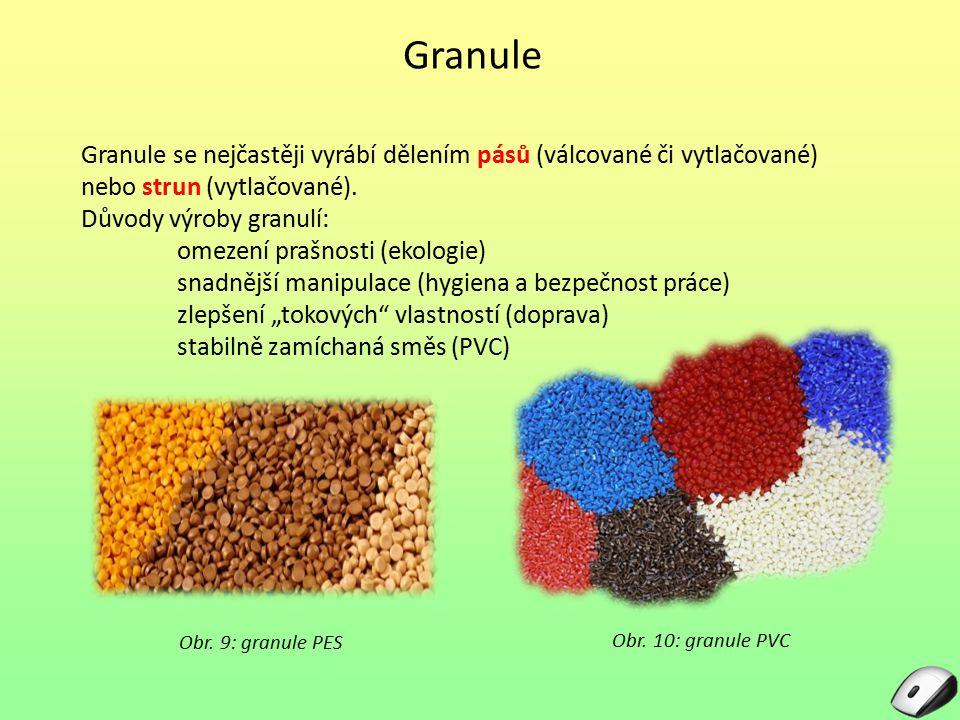 Granule Granule se nejčastěji vyrábí dělením pásů (válcované či vytlačované) nebo strun (vytlačované).