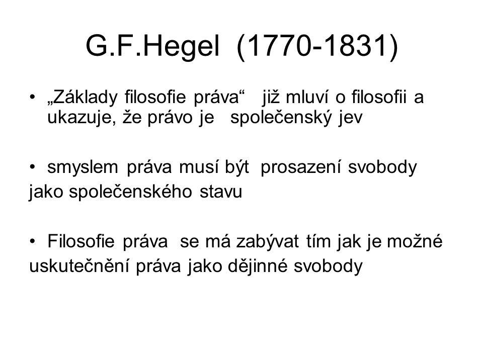 """G.F.Hegel (1770-1831) """"Základy filosofie práva již mluví o filosofii a ukazuje, že právo je společenský jev."""