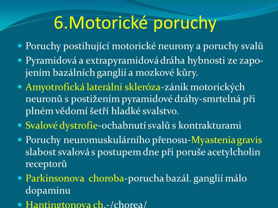 6.Motorické poruchy Poruchy postihující motorické neurony a poruchy svalů.