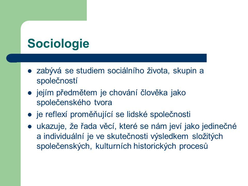 Sociologie zabývá se studiem sociálního života, skupin a společností