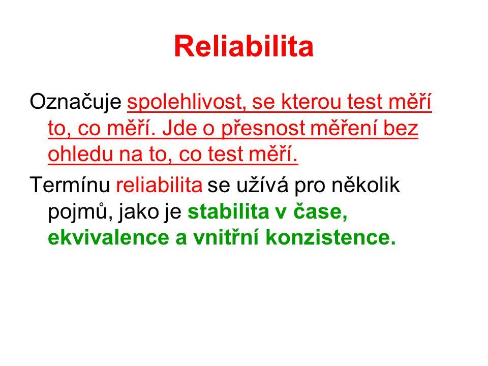 Reliabilita Označuje spolehlivost, se kterou test měří to, co měří. Jde o přesnost měření bez ohledu na to, co test měří.