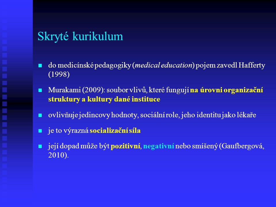 Skryté kurikulum do medicínské pedagogiky (medical education) pojem zavedl Hafferty (1998)