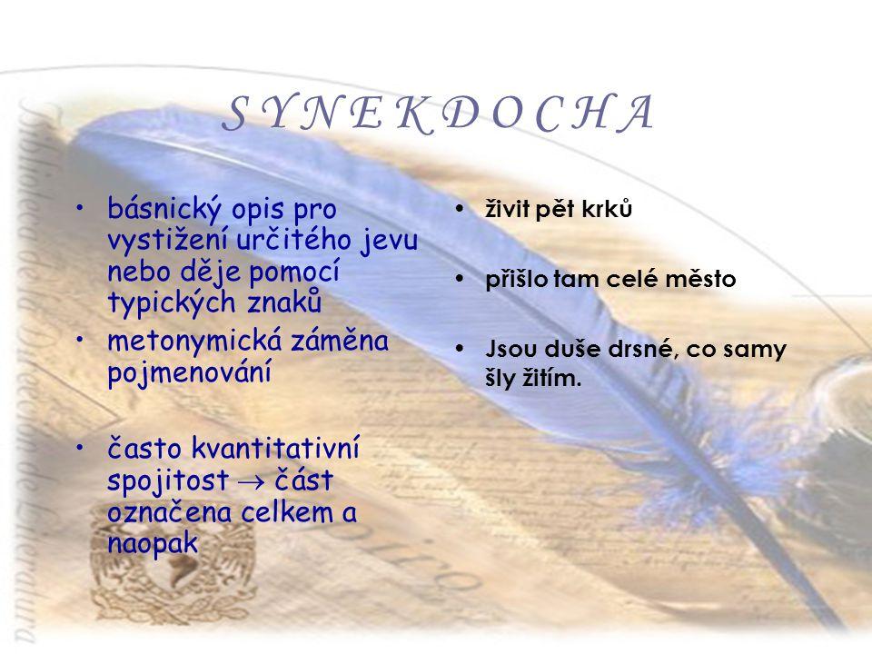 S Y N E K D O C H A básnický opis pro vystižení určitého jevu nebo děje pomocí typických znaků. metonymická záměna pojmenování.