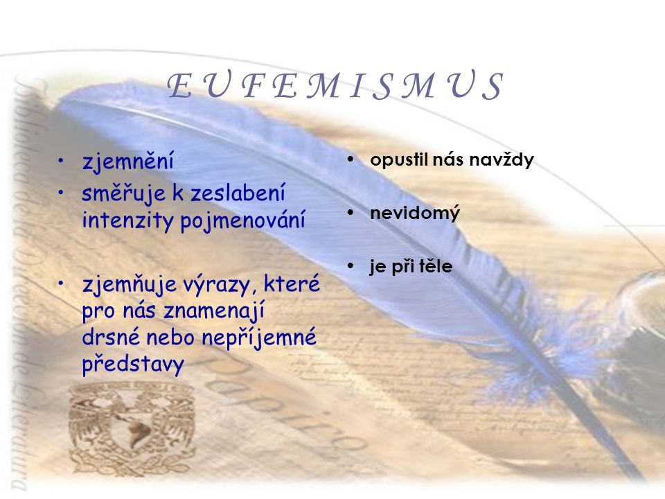 E U F E M I S M U S zjemnění směřuje k zeslabení intenzity pojmenování