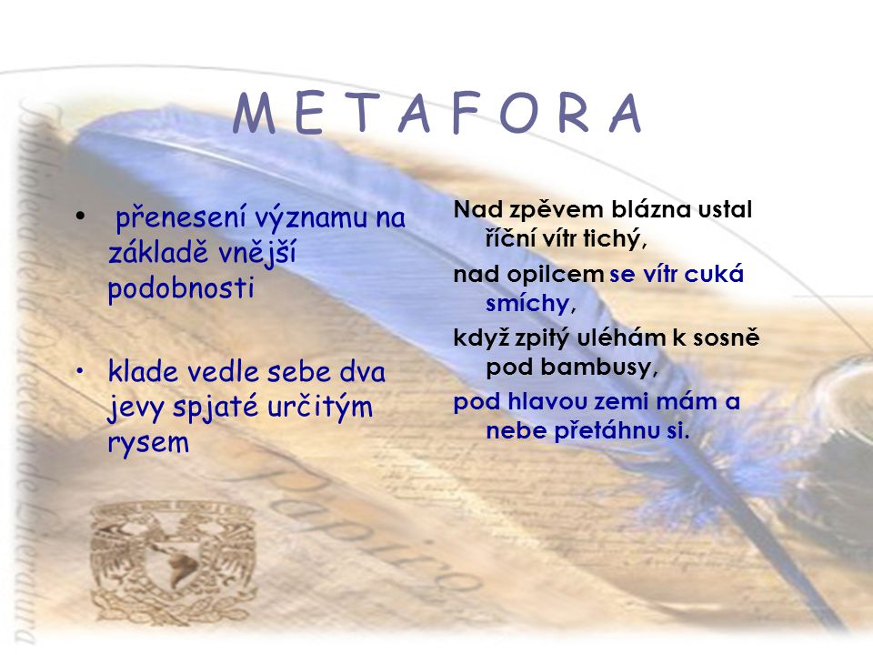 M E T A F O R A přenesení významu na základě vnější podobnosti