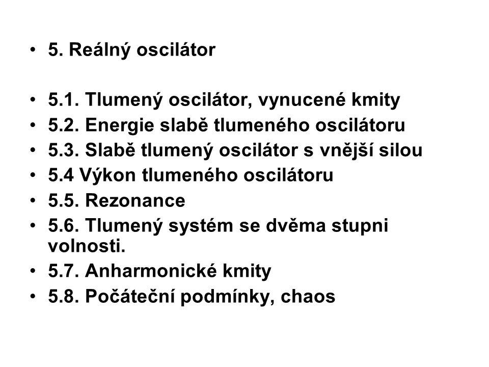 5. Reálný oscilátor 5.1. Tlumený oscilátor, vynucené kmity. 5.2. Energie slabě tlumeného oscilátoru.