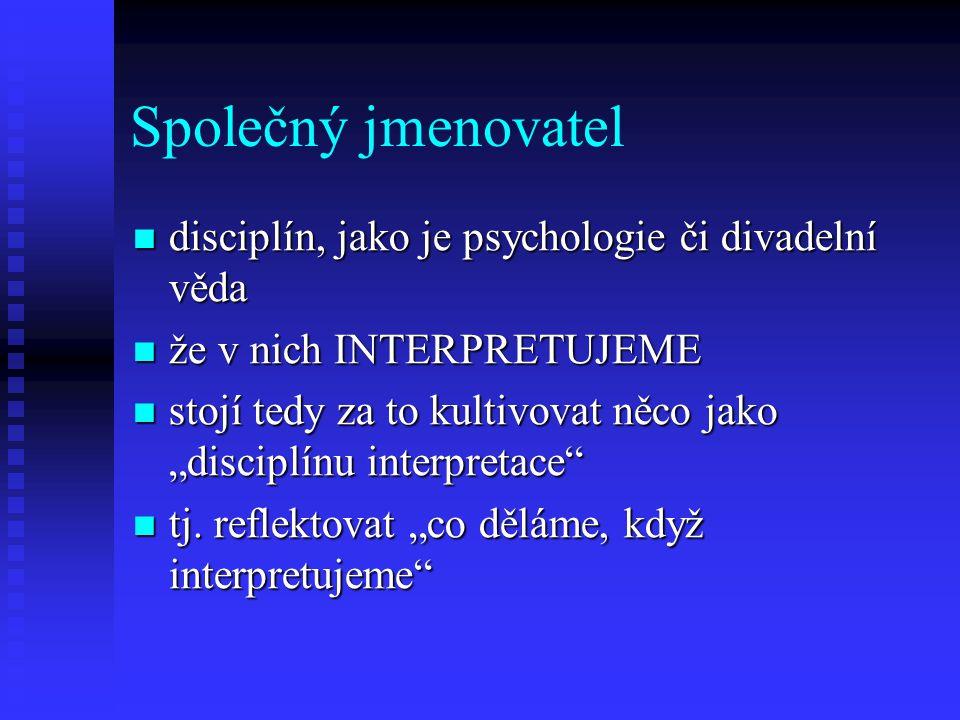 Společný jmenovatel disciplín, jako je psychologie či divadelní věda
