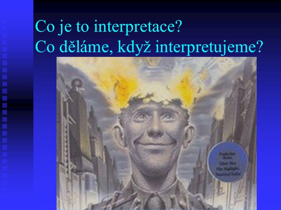 Co je to interpretace Co děláme, když interpretujeme