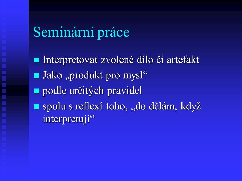 Seminární práce Interpretovat zvolené dílo či artefakt