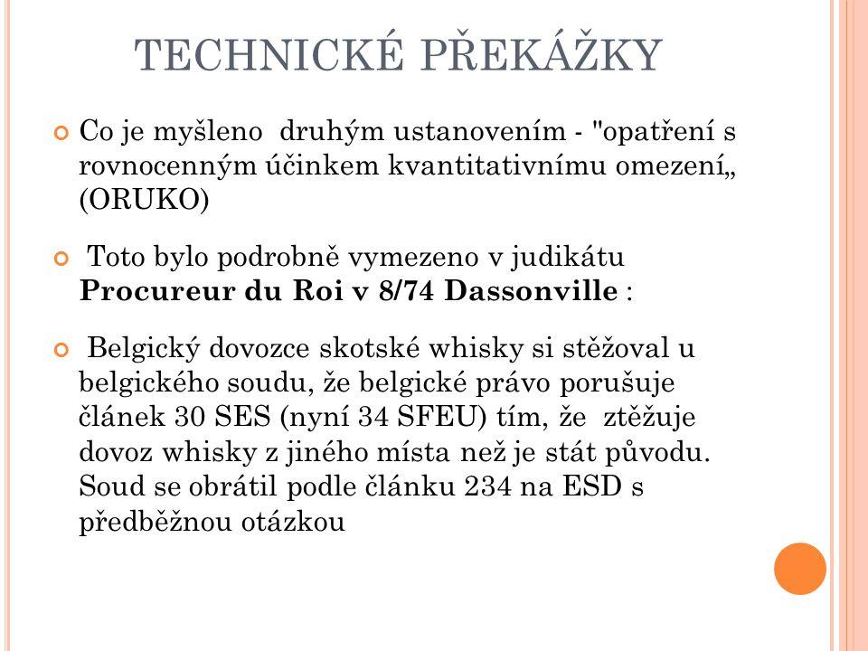 """technické překážky Co je myšleno druhým ustanovením - opatření s rovnocenným účinkem kvantitativnímu omezení"""" (ORUKO)"""