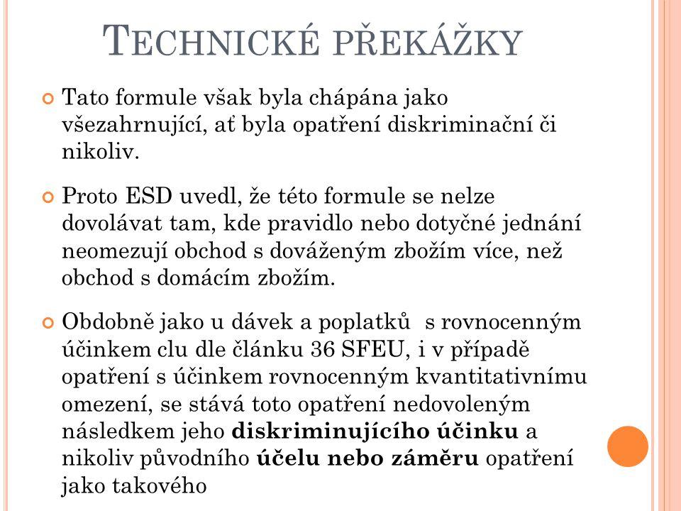 Technické překážky Tato formule však byla chápána jako všezahrnující, ať byla opatření diskriminační či nikoliv.