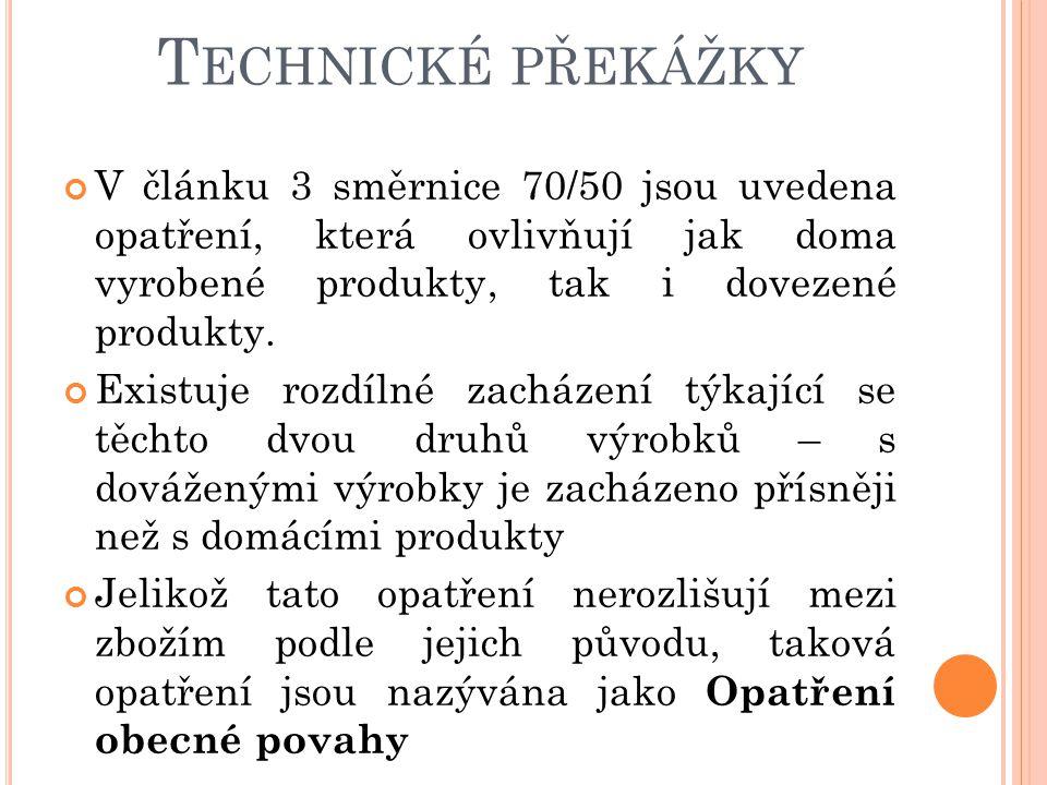 Technické překážky V článku 3 směrnice 70/50 jsou uvedena opatření, která ovlivňují jak doma vyrobené produkty, tak i dovezené produkty.