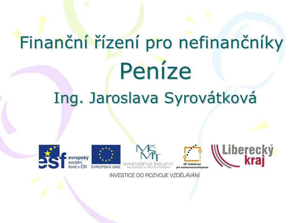 Finanční řízení pro nefinančníky Peníze Ing. Jaroslava Syrovátková