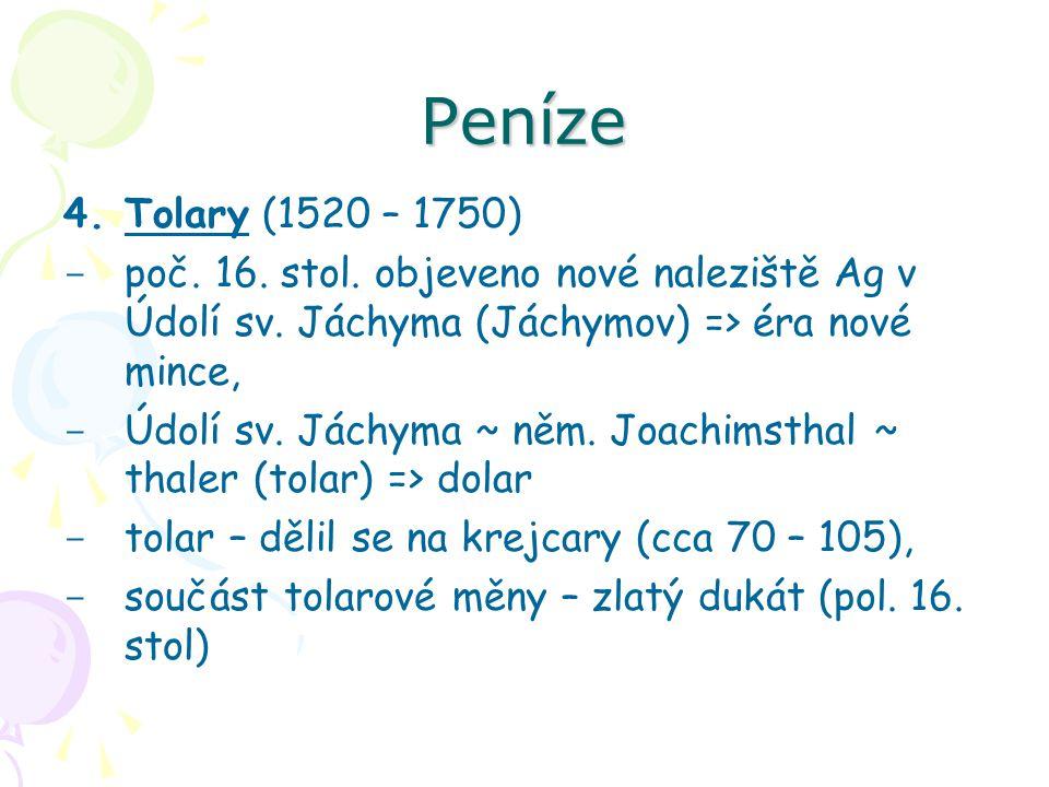 Peníze Tolary (1520 – 1750) poč. 16. stol. objeveno nové naleziště Ag v Údolí sv. Jáchyma (Jáchymov) => éra nové mince,