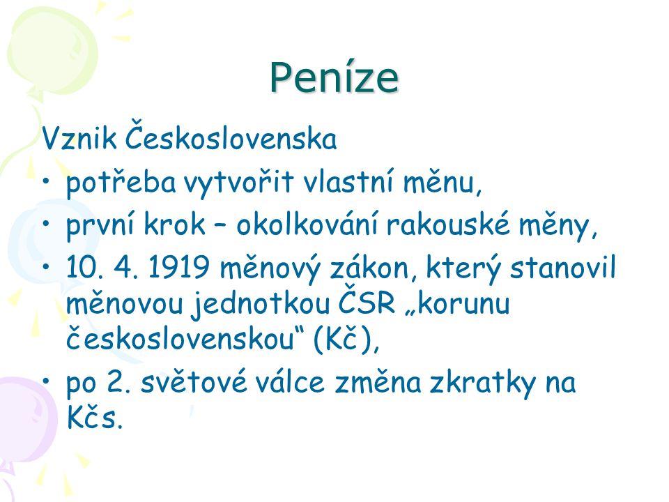 Peníze Vznik Československa potřeba vytvořit vlastní měnu,