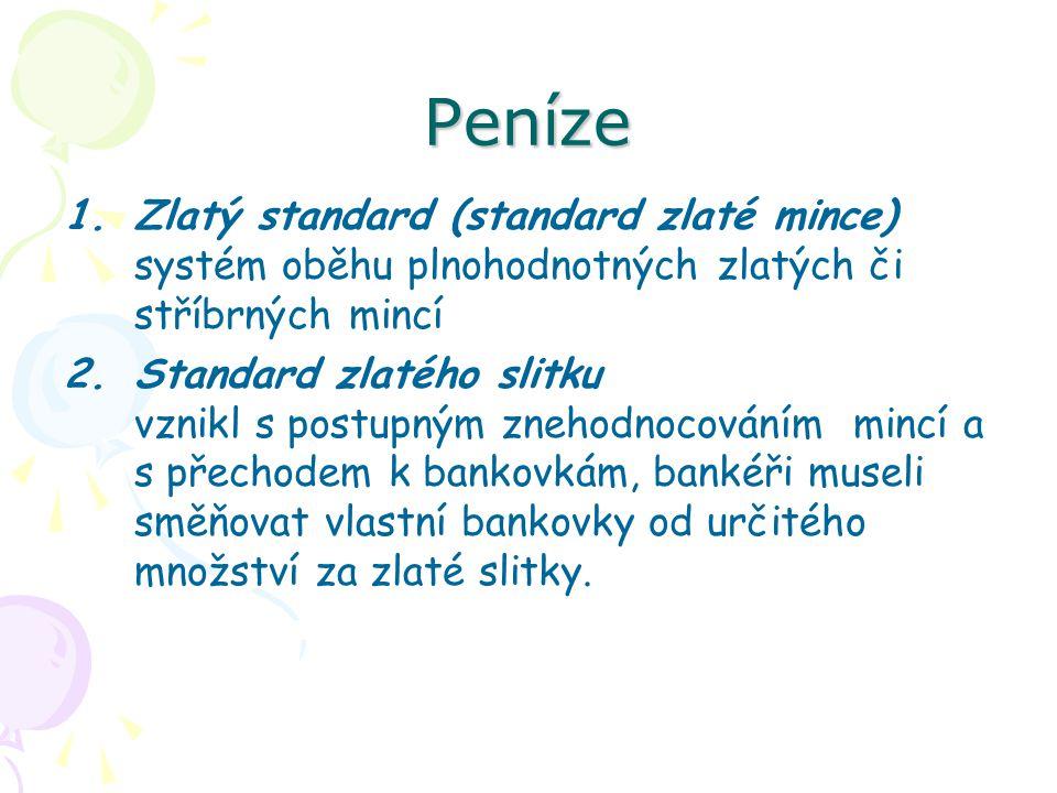 Peníze Zlatý standard (standard zlaté mince) systém oběhu plnohodnotných zlatých či stříbrných mincí.