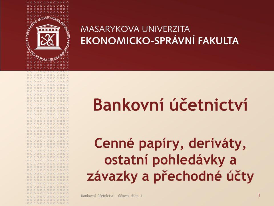 Bankovní účetnictví Cenné papíry, deriváty, ostatní pohledávky a závazky a přechodné účty