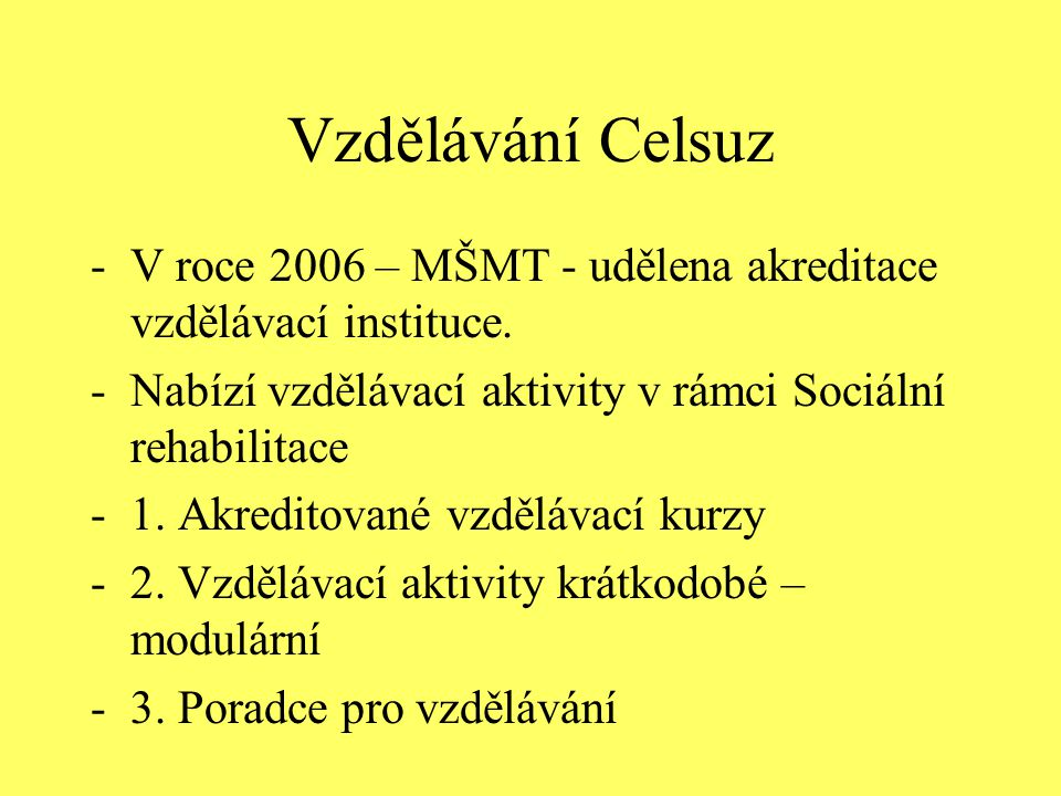 Vzdělávání Celsuz V roce 2006 – MŠMT - udělena akreditace vzdělávací instituce. Nabízí vzdělávací aktivity v rámci Sociální rehabilitace.
