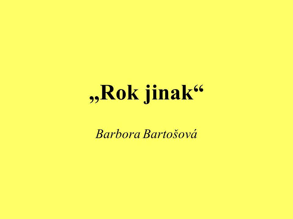 """Rok jinak Barbora Bartošová"