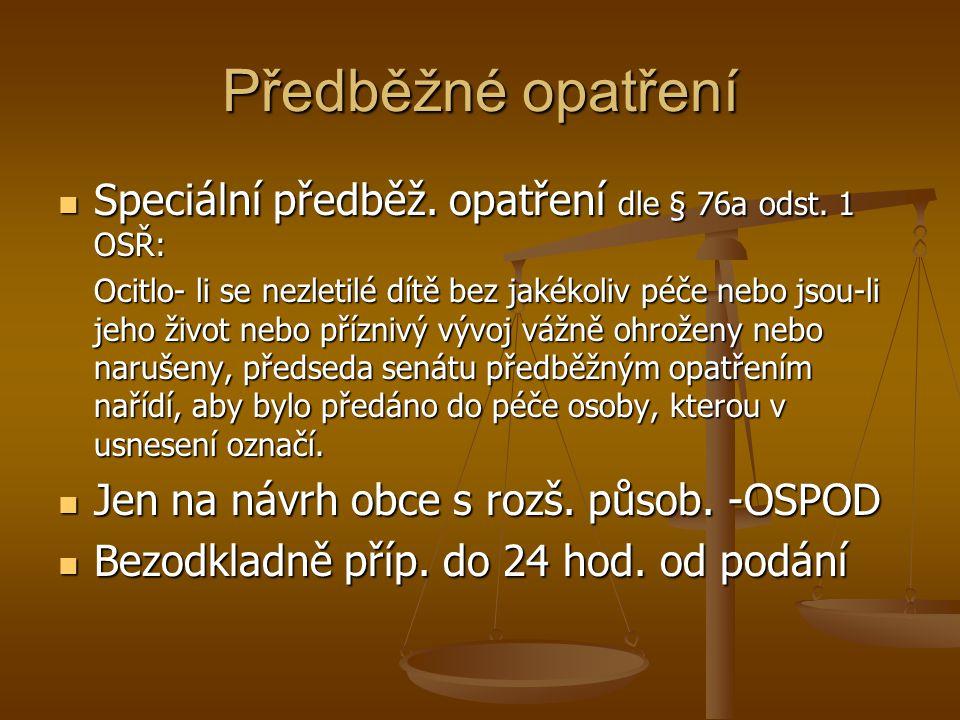 Předběžné opatření Speciální předběž. opatření dle § 76a odst. 1 OSŘ: