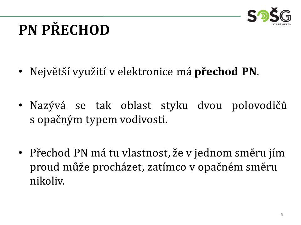 PN PŘECHOD Největší využití v elektronice má přechod PN.