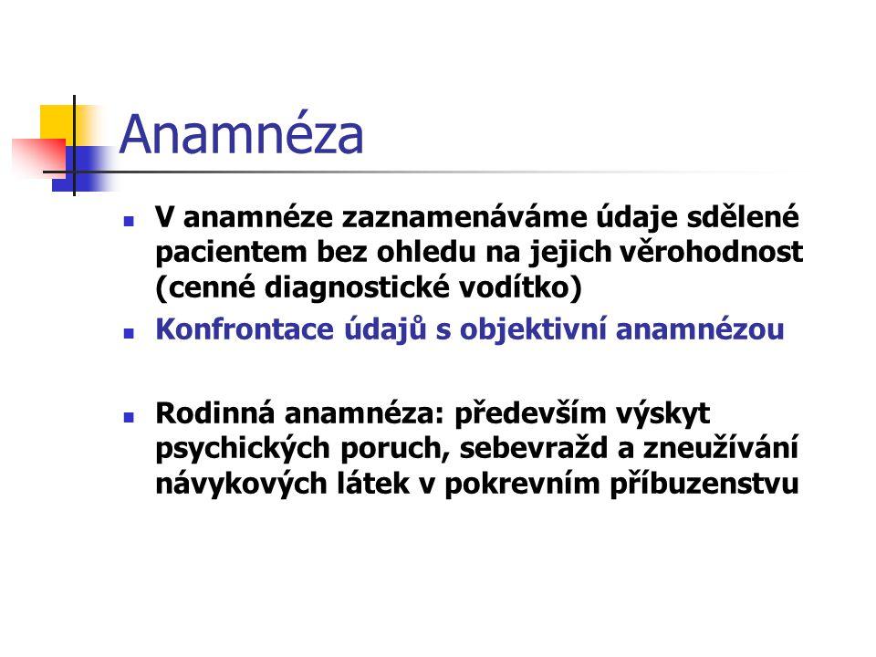 Anamnéza V anamnéze zaznamenáváme údaje sdělené pacientem bez ohledu na jejich věrohodnost (cenné diagnostické vodítko)