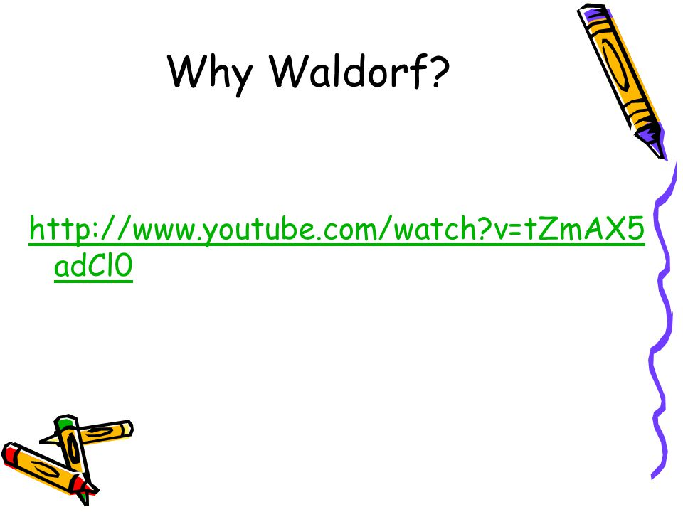 Why Waldorf http://www.youtube.com/watch v=tZmAX5adCl0