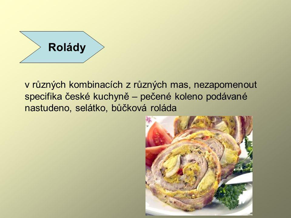 Rolády v různých kombinacích z různých mas, nezapomenout specifika české kuchyně – pečené koleno podávané nastudeno, selátko, bůčková roláda.