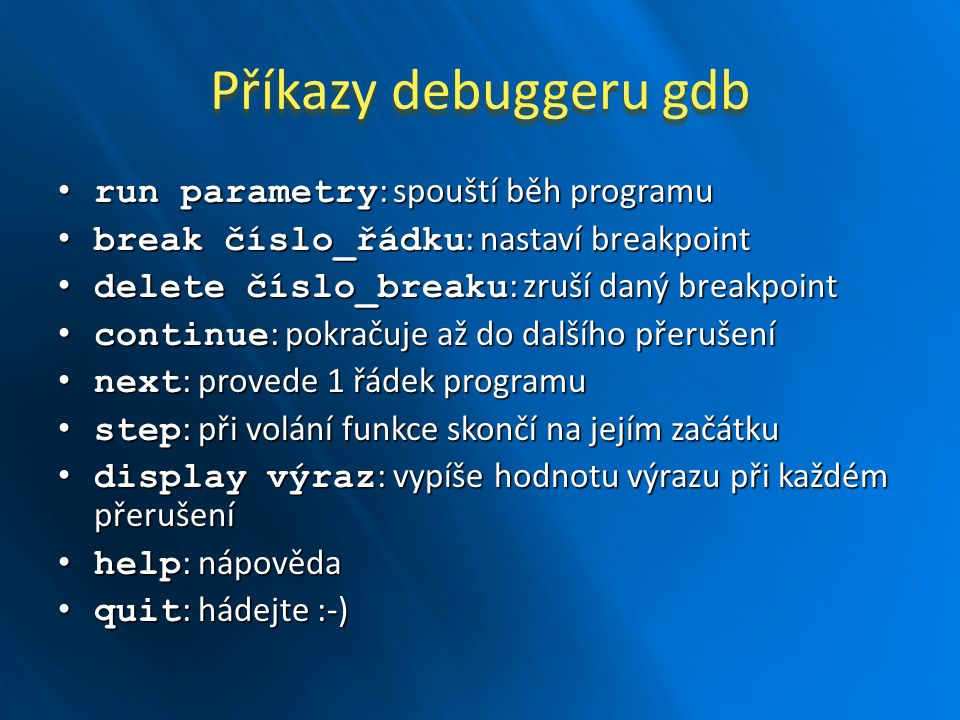 Příkazy debuggeru gdb run parametry: spouští běh programu