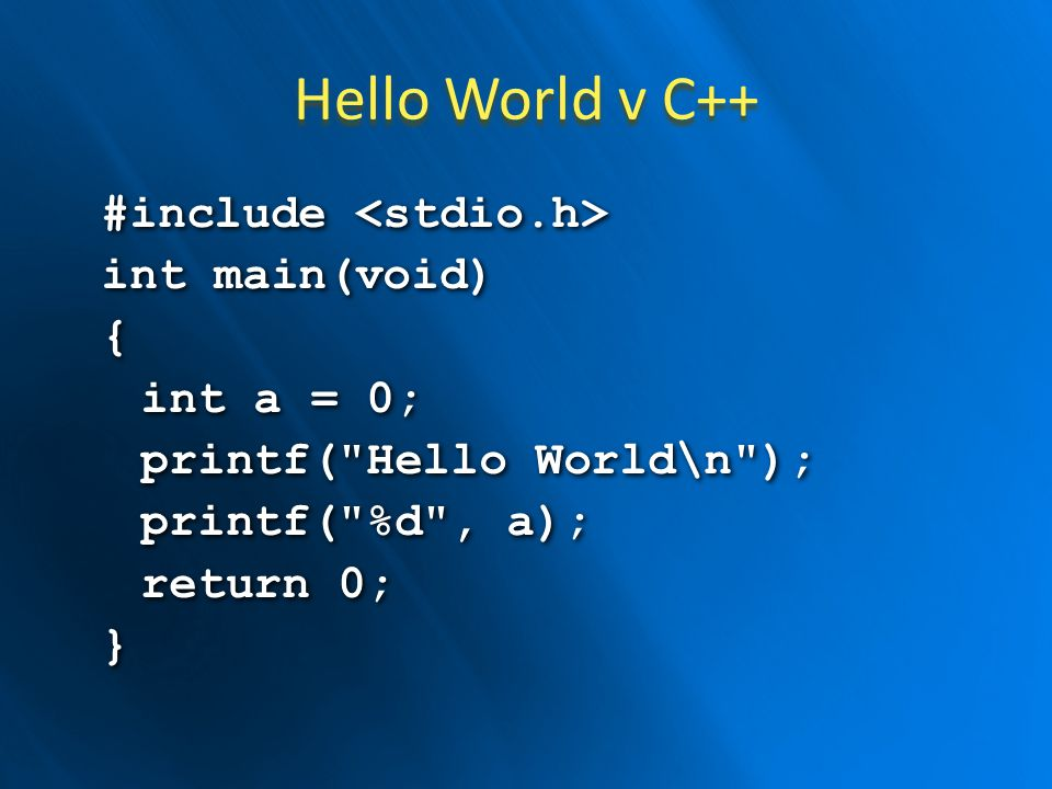 Hello World v C++ #include <stdio.h> int main(void) { int a = 0; printf( Hello World\n ); printf( %d , a); return 0; }