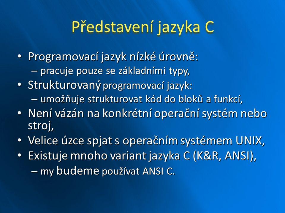 Představení jazyka C Programovací jazyk nízké úrovně:
