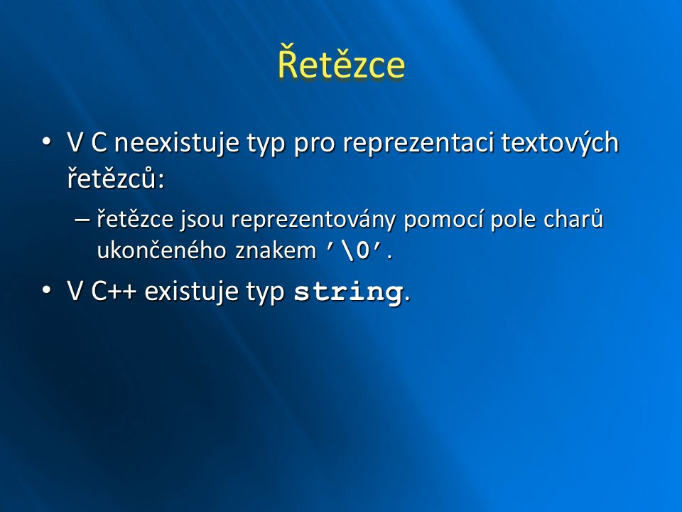 Řetězce V C neexistuje typ pro reprezentaci textových řetězců: